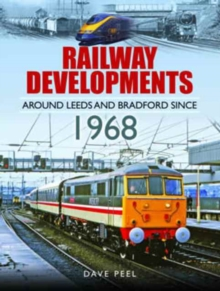 Railway Developments Around Leeds and Bradford Since 1968, Hardback Book