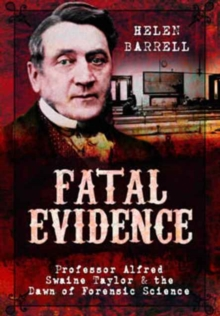 Fatal Evidence : Professor Alfred Swaine Taylor & the Dawn of Forensic Science, Hardback Book