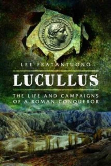Lucullus: The Life and and Campaigns of a Roman Conqueror, Hardback Book