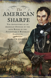 The American Sharpe : The Adventures of an American Officer of the 95th Rifles in the Peninsular and Waterloo Campaigns, EPUB eBook