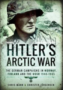 Hitler's Arctic War: The German Campaigns in Norway, Finland and the USSR 1940-1945, Paperback / softback Book