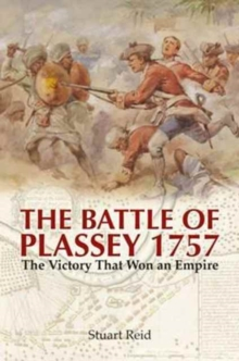 The Battle of Plassey 1757 : The Victory That Won an Empire, Hardback Book