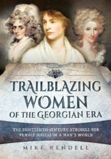 Trailblazing Women of the Georgian Era : The Eighteenth-Century Struggle for Female Success in a Man's World, Paperback / softback Book