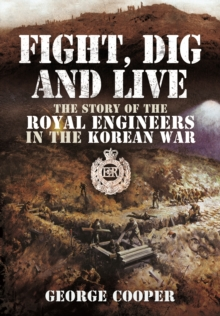 Fight, Dig and Live : The Story of the Royal Engineers in the Korean War, Paperback Book