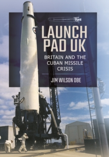 Launch Pad UK : Britain and the Cuban Missile Crisis, Paperback Book
