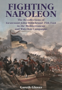 Fighting Napoleon : The Recollections of Lieutenant John Hildebrand 35th Foot in the Mediterranean and Waterloo Campaigns, Hardback Book