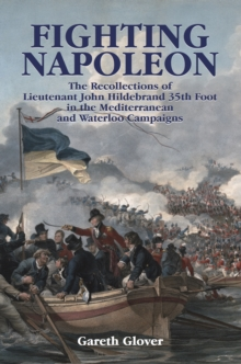 Fighting Napoleon : The Recollections of Lieutenant John Hildebrand 35th Foot in the Mediterranean and Waterloo Campaigns, EPUB eBook