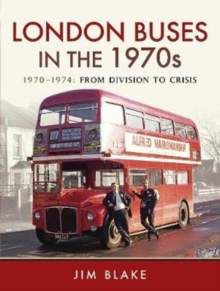 London Buses in the 1970s : 1970-1974: From Division to Crisis, Hardback Book