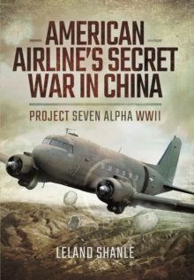 American Airlines Secret War in China : Project Seven Alpha, WWII, Paperback Book