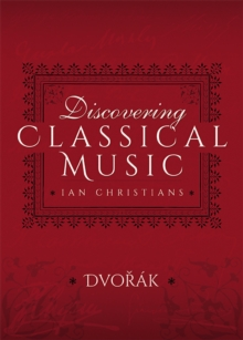 Discovering Classical Music: Dvorak : His Life, The Person, His Music, PDF eBook