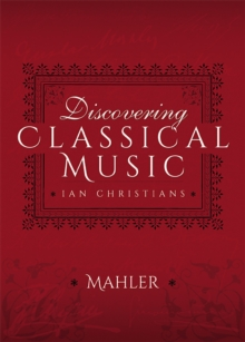 Discovering Classical Music: Mahler : His Life, The Person, His Music, EPUB eBook
