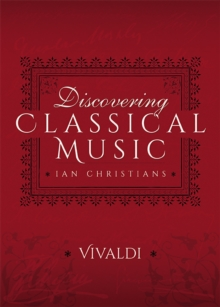 Discovering Classical Music: Vivaldi : His Life, The Person, His Music, EPUB eBook
