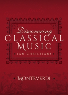 Discovering Classical Music: Monteverdi : His Life, The Person, His Music, EPUB eBook