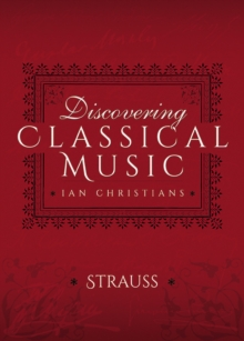 Discovering Classical Music: Richard Strauss : His Life, The Person, His Music, EPUB eBook