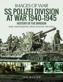 SS Polizei Division at War 1940 - 1945 : History of the Division, Paperback / softback Book