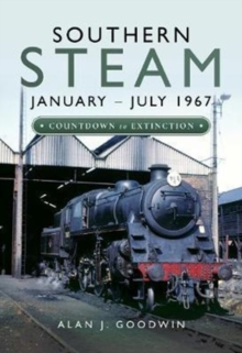 Southern Steam: January - July 1967 : Countdown to Extinction, Hardback Book