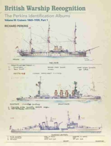British Warship Recognition : The Perkins Identification Albums Cruisers 1865-1939 Volume 3, Hardback Book