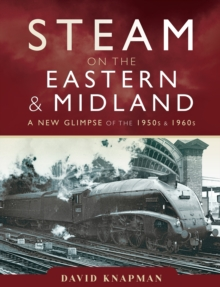 Steam on the Eastern and Midland : A New Glimpse of the 1950s and 1960s, EPUB eBook
