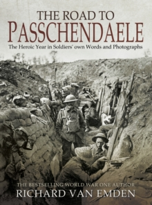The Road to Passchendaele : The Heroic Year in Soldiers' own Words and Photographs, EPUB eBook