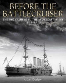 Before the Battlecruiser : The Big Cruiser in the World's Navies 1865-1910, Hardback Book
