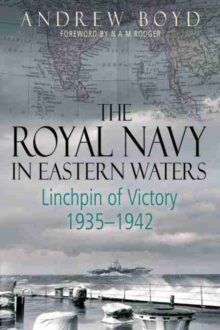 The Royal Navy in Eastern Waters : Linchpin of Victory 1935-1942, Hardback Book