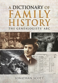 A Dictionary of Family History : The Genealogists' ABC, Paperback / softback Book