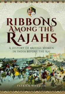Ribbons Among the Rajahs : A History of Women in India Before the Raj, Hardback Book