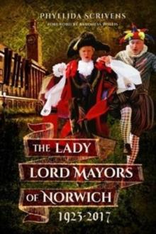 The Lady Lord Mayors of Norwich 1923 - 2017, Paperback Book