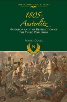 1805 Austerlitz : Napoleon and the Destruction of the Third Coalition, Hardback Book