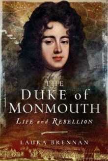 The Duke of Monmouth : Life and Rebellion, Hardback Book