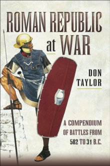 Roman Republic at War : A Compendium of Roman Battles from 502 to 31 BC, EPUB eBook