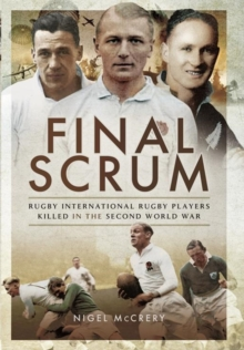 Final Scrum : International Rugby Players Killed in the Second World War, Hardback Book