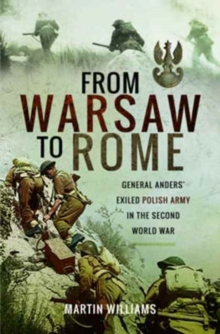 From Warsaw to Rome : General Anders' Exiled Polish Army in the Second World War, Hardback Book