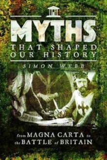 Myths That Shaped Our History : From Magna Carta to the Battle of Britain, Paperback / softback Book