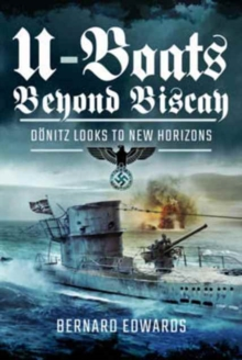 U-Boats Beyond Biscay : D Nitz Looks to New Horizons, Hardback Book