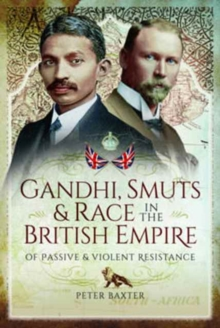 Gandhi, Smuts and Race in the British Empire : Of Passive and Violent Resistance, Hardback Book