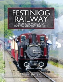 Festiniog Railway : From Slate Railway to Heritage Operation 1921 - 2014, Hardback Book
