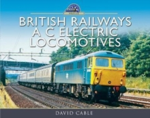 British Railways AC Electric Locomotives : A Pictorial Guide, Hardback Book