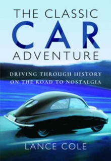 The Classic Car Adventure : Driving Through History on the Road to Nostalgia, Hardback Book