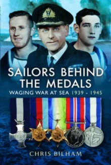 The Sailors Behind the Medals : Waging War at Sea 1939 - 1945, Hardback Book