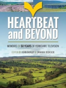 Heartbeat and Beyond : 50 Years of Yorkshire Television, Hardback Book
