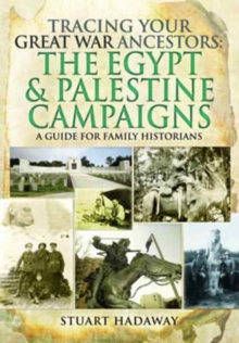 Tracing Your Great War Ancestors: The Egypt and Palestine Campaigns, Paperback / softback Book
