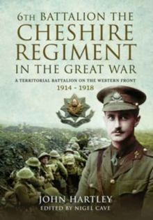 The 6th Battalion the Cheshire Regiment in the Great War : A Territorial Battalion on the Western Front 1914 - 1918, Hardback Book