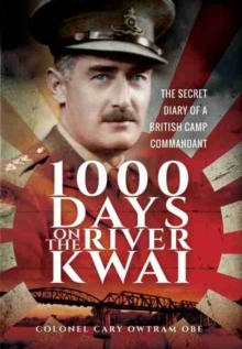 1,000 Days on the River Kwai : The Secret Diary of a British Camp Commandant, Hardback Book
