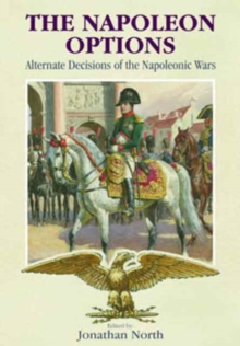 The Napoleon Options : Alternate Decisions of the Napoleonic Wars, Hardback Book