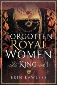 Forgotten Royal Women : The King and I, Paperback / softback Book