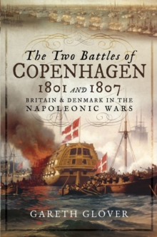 The Two Battles of Copenhagen 1801 and 1807 : Britain and Denmark in the Napoleonic Wars, EPUB eBook