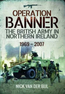 Operation Banner : The British Army in Northern Ireland 1969 - 2007, Paperback Book