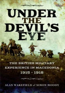 Under the Devil's Eye : The British Military Experience in Macedonia 1915 - 1918, Paperback / softback Book