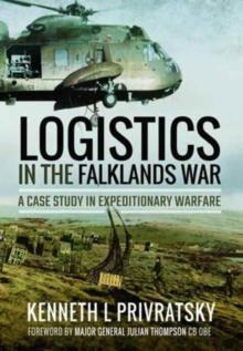 Logistics in the Falklands War : A Case Study in Expeditionary Warfare, Paperback Book